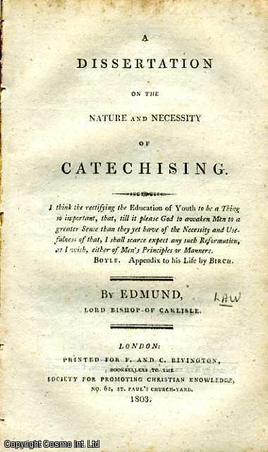 A Dissertation on the Nature and Necessity of Catechising. Lord Bishop of Carlisle Edmund.
