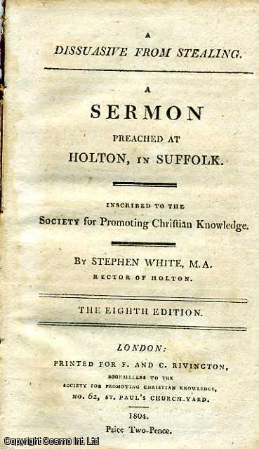 A Dissuasive from Stealing. A Sermon Preached at Holton, In Suffolk. M. A. Rector of Holton Stephen White.
