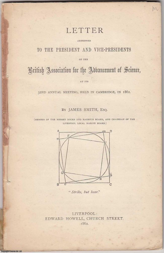 [1862 Squaring the Circle Pamphlet] Letter Addressed to the President and Vice-Presidents of the British Association for the Advancement of Science, at its 32nd Annual Meeting, Held in Cambridge, in 1862. James Smith, Squaring the Circle.