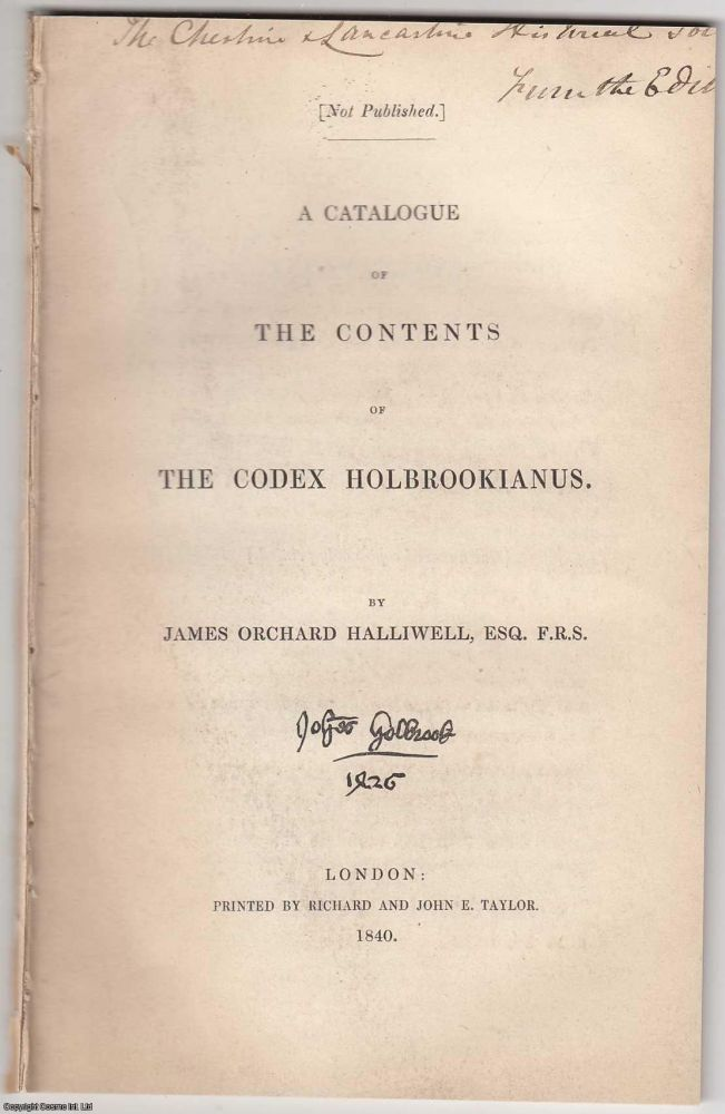[1840] A Catalogue of The Contents of the Codex Holbrookianus. Only 100 copies printed. Esq. F. R. S. James Orchard Halliwell.