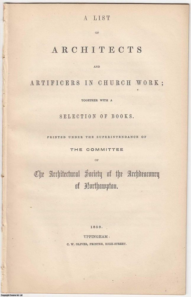 [1853] A List of Architects and Artificers in Church Work; together with a Selection of Books. Printed under the Superintendance of The Committee of The Architectural Society of the Archdeaconry of Northampton.