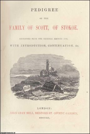 1852]. Pedigree of the family of Scott, of Stokoe. Reprinted from the original edition 1783, with...