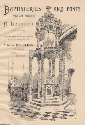 Baptisteries and Fonts, Past and present; a lecture with diagrams, delivered before the Preston...