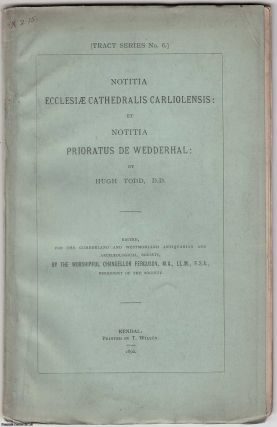 1892] Notitia Ecclesiae Cathedralis Carliolensis: et Notitia Prioratus de Wedderhal. D. D. Hugh Todd
