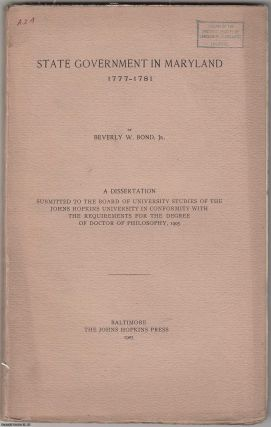1905] State Government in Maryland, 1777-1781. Beverly W. Bond jr