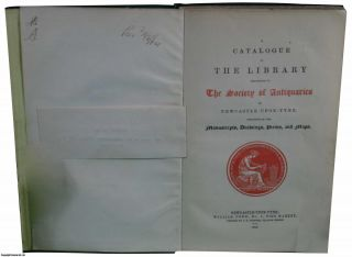 1863] A Catalogue of The Library belonging to The Society of Antiquaries of Newcastle upon Tyne,...