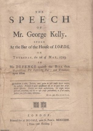 JACOBITE ATTERBURY PLOT] The Speech of Mr. George Kelly. Spoke at the Bar of the House of Lords,...